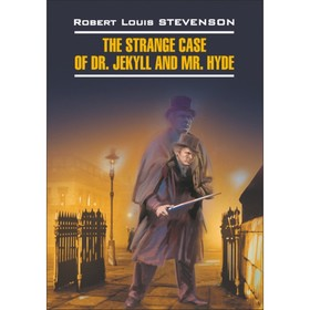 Странная история доктора Джекила и мистера Хайда (неадаптированный текст на английском языке). Стивенсон Р. Л.