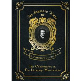 The Chainbearer; or, The Littlepage Manuscripts = Землемер. Т. 7: на англ.яз. Cooper J.F.