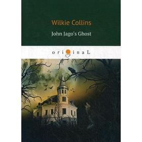 Foreign Language Book. John Jago's Ghost = Призрак Джона Джаго, или Живой покойник: на английском языке. Collins W.