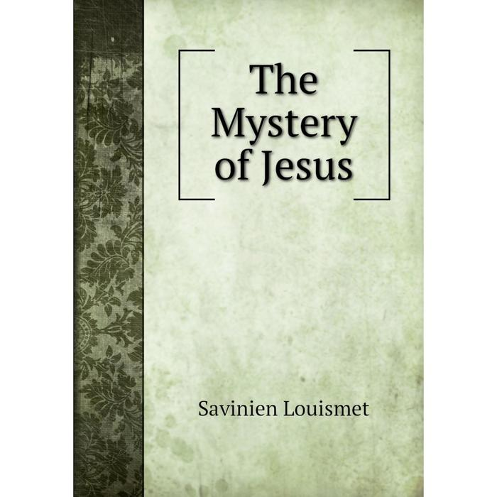 Книга The Mystery of Jesus. Savinien Louismet