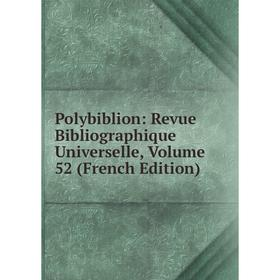 Книга Polybiblion: Revue Bibliographique Universelle, Volume 52 (French Edition)