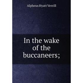 Книга In the wake of the buccaneers