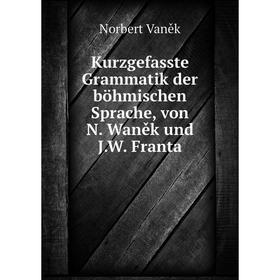 Книга Kurz gefasste Grammatik der böhmischen Sprache, von N. Waněk und J. W. Franta