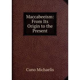 Книга Maccabeeism: From Its Origin to the Present